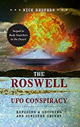 The Roswell UFO Conspiracy: Exposing A Shocking And Sinister Secret