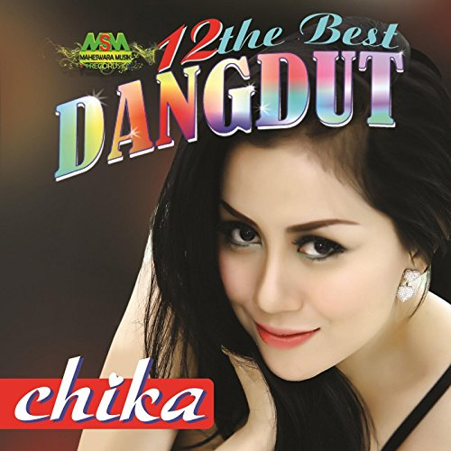 12 the Best Dangdut: Chika & Friends