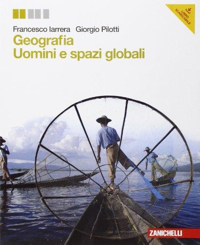 Geografia. Uomini e spazi globali. Con e-book. Con espansione online. Per le scuole superiori
