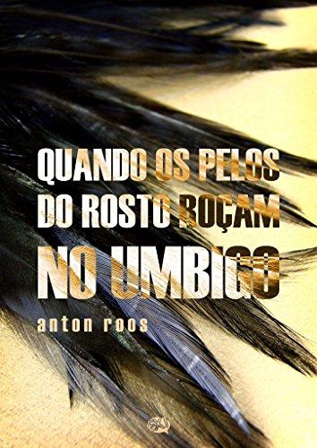 Quando os pelos do rosto roçam no umbigo (Portuguese Edition) por Anton Roos
