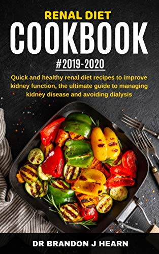 Renal Diet Cookbook #2019-2020: Quick And Healthy Renal Diet Recipes to Improve Kidney Function, The Ultimate Guide to Managing Kidney Disease and Avoiding Dialysis (English Edition)