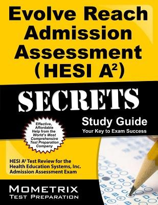 Evolve Reach Admission Assessment (Hesi A2) Secrets Study Guide( Hesi A2 Test Review for the Health Education Systems Inc. Admission Assessment Exam)[EVOLVE REACH ADMISSION ASSESSM][Paperback]