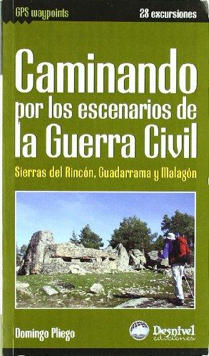 Caminando por los escenarios de la Guerra civil (Guias De Excursionismo) por Domingo Pliego