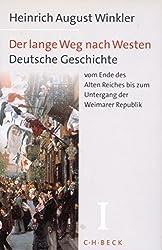 Der lange Weg nach Westen, 2 Bde., Bd.1, Deutsche Geschichte vom Ende des Alten Reiches bis zum Untergang der Weimarer Republik