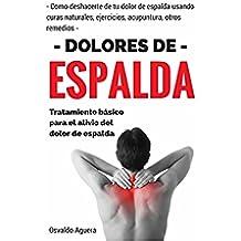 Dolor de Espalda: Para Principiantes - Tratamiento para el alivio del dolor de espalda (Como deshacerte de tu dolor de espalda usando curas naturales, ejercicios, acupuntura y otros remedios nº 1)