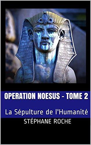 Opération Noesus – Tome 2: La Sépulture de l'Humanité – Stéphane ROCHE