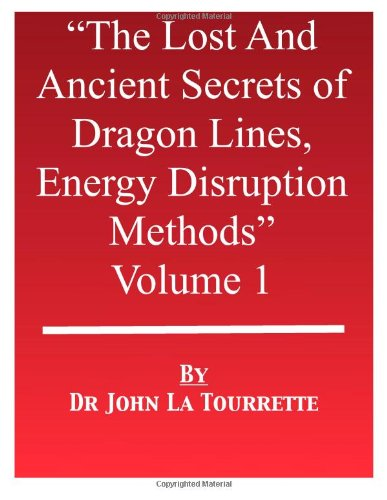 The Lost & Ancient Secrets of Dragon Lines Energy Disruption Methods: Volume 1 -