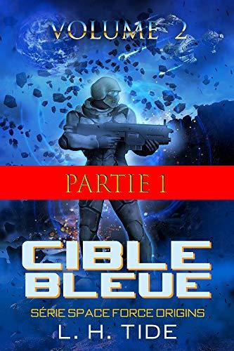 Couverture du livre CIBLE BLEUE: Partie 1 du Volume 2 du premier tome de la série SPACE FORCE ORIGINS