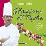 Stagioni di Puglia. Ricette con prodotti stagionali pugliesi