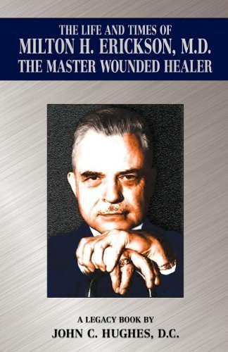 The Life and Time of Milton H. Erickson, M.D., the Master Wounded Healer by Hughes, John C. (2012) Paperback