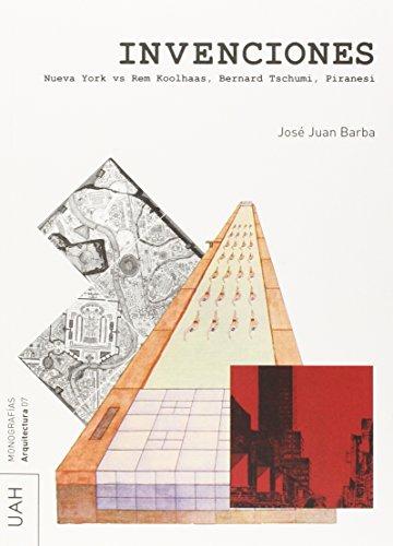 Invenciones: Nueva York vs. Rem Koolhaas, Bernard Tschumi, Piranesi (Monografías Arquitectura)