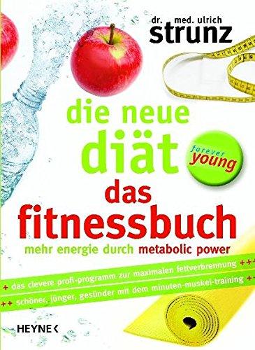 Die neue Diät - Das Fitnessbuch: Mehr Energie durch Metabolic Power