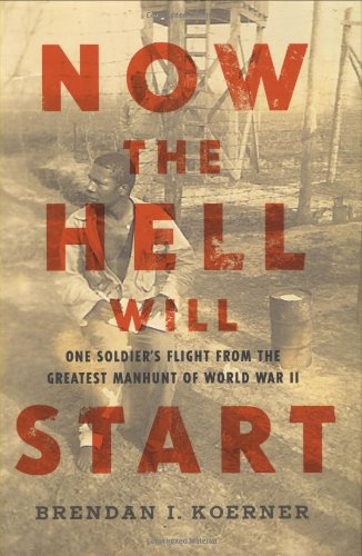 Now the Hell Will Start: One Soldier's Flight from the Greatest Manhunt of World War II