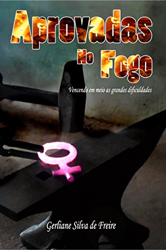 Aprovadas no Fogo: Vencendo em meio as grandes dificuldades (Portuguese Edition) por Gerliane Silva de Freire