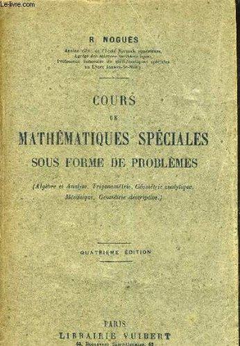 cours-de-mathematiques-speciales-sous-forme-de-problemes-algebre-et-analyse-trigonometrie-geometrie-analytique-mecanique-geometrie-descriptive-4e-edition