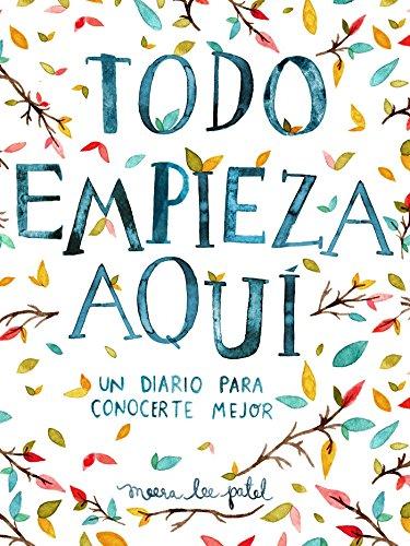 Todo Empieza Aqui/Start Where You Are: A Journal for Self-Exploration: Un Diario Para Conocerte Mejor par Meera Lee Patel