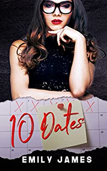 10 Dates: A fun and sexy romantic comedy novel by [James, Emily]