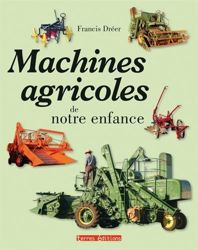 Machines Agricoles de Notre Enfance par Dreer Francis