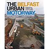 The Belfast Urban Motorway: Engineering, Ambition and Social Conflict