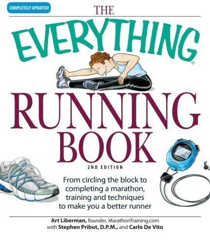Everything Running Book: From Circling the Block to Completing a Marathon, Training and Techniques to Make You a Better Runner by Art Liberman (2008-03-01)
