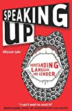 Speaking Up: Understanding Language and Gender