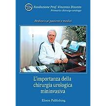 L'importanza della chirurgia urologica mininvasiva: In Memoria del Prof. Vincenzo Disanto, primario chirurgo urologo (Italian Edition)