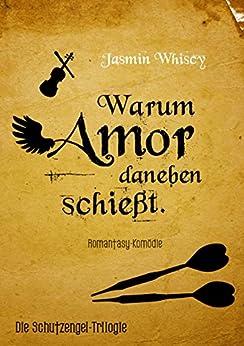 Warum Amor daneben schießt.: Die Schutzengel-Trilogie 2 (German Edition) by [Whiscy, Jasmin]