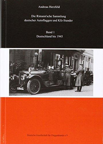 Beiträge zur deutschen Automobilgeschichte / Die Rimann'sche Sammlung deutscher Autoflaggen und Kfz-Stander: Band 1 Deutschland bis 1945