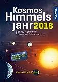 Kosmos Himmelsjahr 2018: Sonne, Mond und Sterne im Jahreslauf - Hans-Ulrich Keller