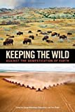 Keeping the Wild: Against the Domestication of Earth Paperback ¨C May 6, 2014