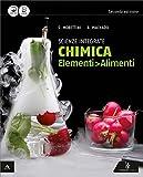 Chimica elementi. Alimenti. Vo. unico. Con quaderno delle competenze. Per le Scuole superiori. Con e-book. Con espansione online