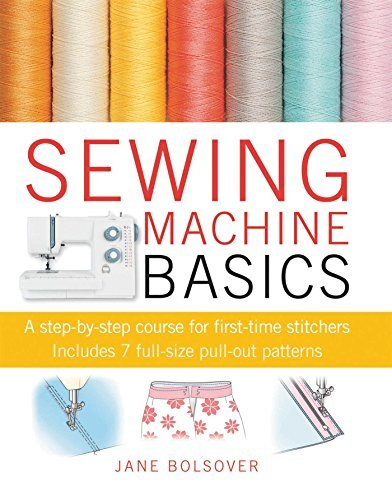 Sewing Machine Basics: A step-by-step course for first-time stitchers by Jane Bolsover (2010-10-14)