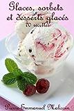 Glaces,sorbets et desserts glacés 70 recettes