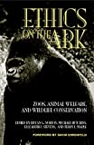 Ethics on the Ark: Zoos, Animal Welfare and Wildlife Conservation (Zoo & Aquarium Biology & Conservation)