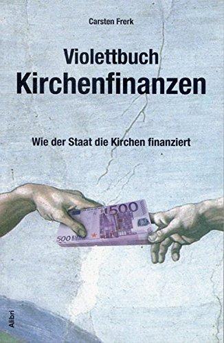 Violettbuch Kirchenfinanzen: Wie der Staat die Kirchen finanziert