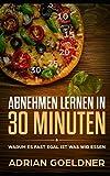 Abnehmen Lernen in 30 Minuten: Warum es fast egal ist was Wir essen