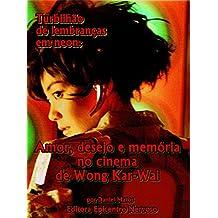 Turbilhão de lembranças em neon: Amor, desejo e memória no cinema de Wong Kar-Wai  (Portuguese Edition)