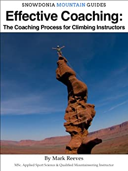 Effective Coaching: The Coaching Process for Climbing Instructors by [Reeves, Mark Ian]