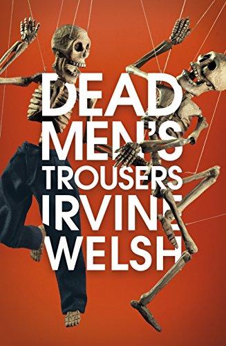 Irvine Welsh - Dead Men's Trousers
