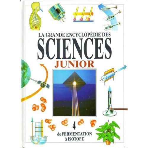 La grande encyclopédie des sciences juniors 4, de fermentation à isotope