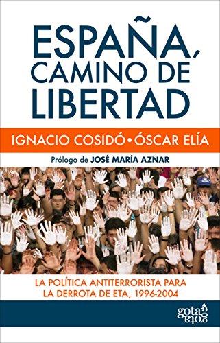 España, camino de libertad: La política antiterrorista para la derrota de ETA, 1996-2004