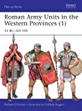 Roman Army Units in the Western Provinces 1: 31 BC-AD 195 (Men-At-Arms (Osprey))