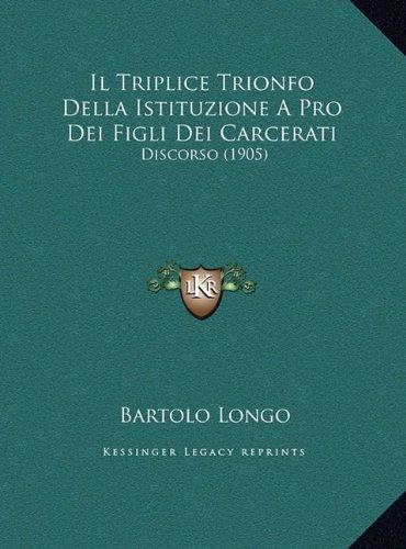Il Triplice Trionfo Della Istituzione a Pro Dei Figli Dei Cail Triplice Trionfo Della Istituzione a Pro Dei Figli Dei Carcerati Rcerati: Discorso (190