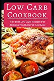 Low Carb Cookbook: The Best Low Carb Recipes For Helping You Burn Fat And Lose Weight (Low Carb Diet)