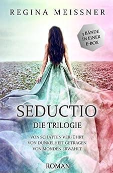 SEDUCTIO - SAMMELBAND: Die komplette Trilogie in einem Band (German Edition) by [Meißner, Regina]