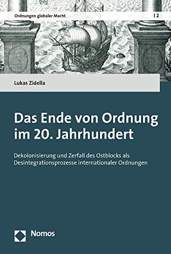Das Ende von Ordnung im 20. Jahrhundert: Dekolonisierung und Zerfall des Ostblocks als Desintegrationsprozesse internationaler Ordnungen