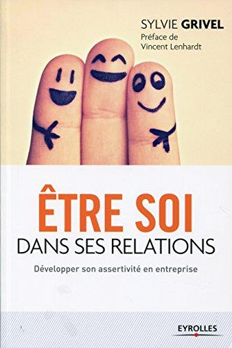 Etre soi dans ses relations: Développer son assertivité en entreprise (French Edition)