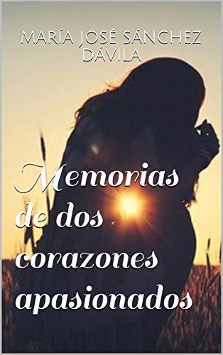 Memorias de dos corazones apasionados por María josé sánchez dávila