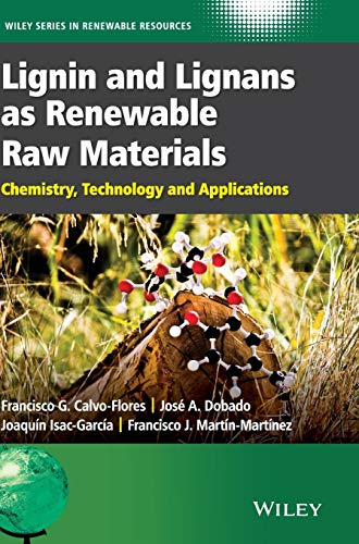 Lignin and Lignans as Renewable Raw Materials: Chemistry, Technology and Applications (Wiley Series in Renewable Resources, Band 1)