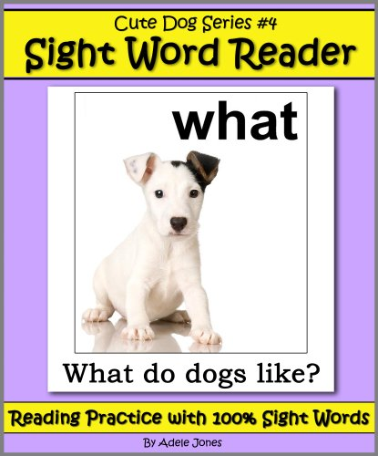 Cute Dog Reader #4 Sight Word Reader - Reading Practice with 100% Sight Words (Teach Your Child To Read)